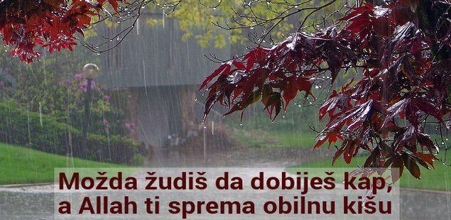 Možda žudiš da dobiješ kap, a Allah ti sprema obilnu kišu